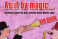As if by Magic…